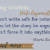 Weekly Writing Wisdom – Writing Organically