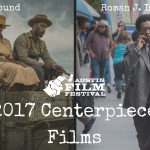 AUSTIN FILM FESTIVAL ADDS ROMAN J. ISRAEL, ESQ., MUDBOUND AS ITS CENTERPIECE SELECTIONS