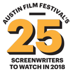 AUSTIN FILM FESTIVAL AND MOVIEMAKER MAGAZINE ANNOUNCE 25 SCREENWRITERS TO WATCH IN 2018