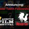 AUSTIN FILM FESTIVAL AND ROOSTER TEETH ANNOUNCE NEW FELLOWSHIP AWARD