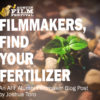 Filmmakers, Find Your Fertilizer – An AFF Alumni Filmmaker Blog Post by Joshua Toro